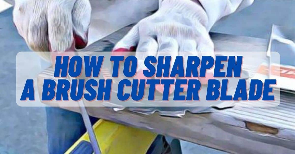 How to sharpen a brush cutter blade